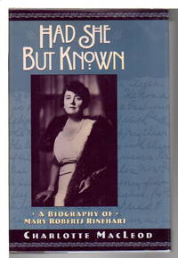 HAD SHE BUT KNOWN: A Biography of Mary Roberts Rinehart.