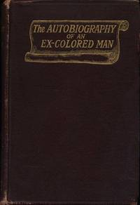 THE AUTOBIOGRAPHY OF AN EX-COLORED MAN by [JOHNSON, James Weldon] - 1912