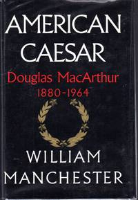 American Caesar: Douglas MacArthur, 1880-1964 by  William  Douglas (General)  Manchester - Hardcover - 1978 - from Dorley House Books and Biblio.com