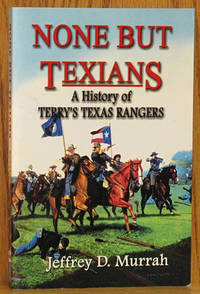 None But Texians: A History of Terry's Texas Rangers (SIGNED)