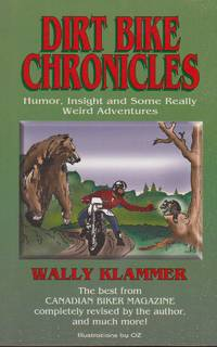 Dirt Bike Chronicles: Humor, Insight and Some Really Weird Adventures