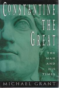 Constantine the Great: The Man and His Times by Michael Grant - Hardcover - 1994 - from Olympia Books and Biblio.com