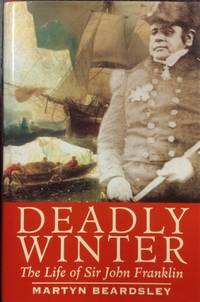 Deadly Winter : the life of Sir John Franklin.