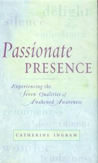 image of Passionate Presence; Experiencing the Seven Qualities of Awakened Awareness