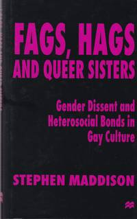 Fags, Hags and Queer Sisters: Gender Dissent and Heterosocial Bonding in Gay Culture