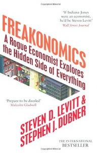 Freakonomics: A Rogue Economist Explores the Hidden Side of Everything by  Stephen J Dubner - Hardcover - from World of Books Ltd and Biblio.com