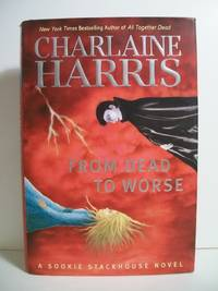 Harris, Charlaine FROM DEAD TO WORSE Signed US HCDJ 1st/1st VG+ by  Charlaine Harris - Signed First Edition - 2008 - from The Book Scouts and Biblio.com