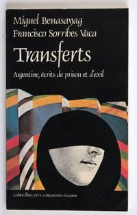 Transferts. Argentine, écrits de prison et d'exil. Traduit de l'espagnol par Michel Rovere.