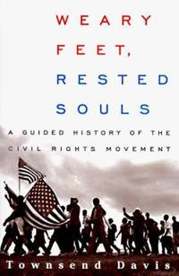 Weary Feet - Rested Souls : A Guided History Through the Civil Rights Movement