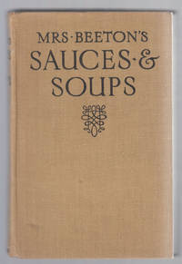 Mrs. Beeton's Sauces & Soups Including Sauces for Fish, Meat, Vegetables  and Puddings, Also Broths and Thick and Clear Soups