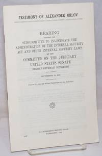 image of Testimony of Alexander Orlov, hearing before the Subcommittee to Investigate the Administration of the Internal Security Act and Other Internal Security Laws of the Committee on the Judiciary, United States Senate, 87th Congress