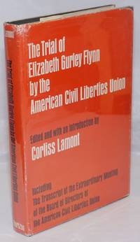 The trial of Elizabeth Gurley Flynn by the American Civil Liberties Union