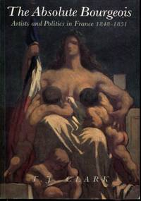 The Absolute Bourgeois: Artists and Politics in France  1848 1851