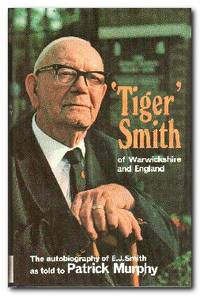 'Tiger' Smith of Warwickshire and England  The autobiography of E J Smith