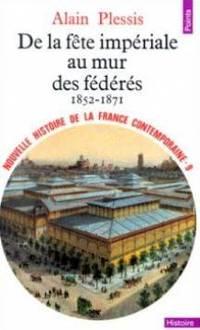 De la fete impériale au mur des fédérés 1852-1871 by  Plessis Alain - Paperback - 1992 - from davidlong68 and Biblio.com