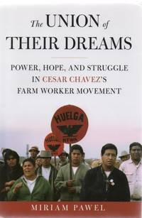 The Union of Their Dreams. Power, Hope and Struggle in Cesar Chavez's Farm Worker Movement