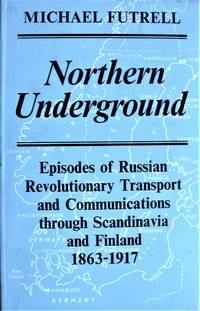 image of Northern Underground. Episodes of Russian Revolutionary Transport and Communications Through Scandinavia and Finland 1863-1917