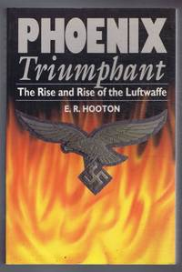 Phoenix Triumphant, The Rise and Fall of the Luftwaffe