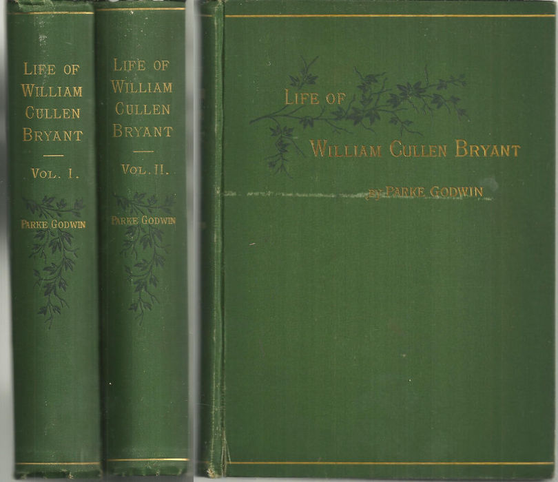 BIOGRAPHY OF WILLIAM CULLEN BRYANT WITH EXCERPTS FROM HIS PRIVATE CORRESPONDANCE Two Volumes, Godwin, Parke