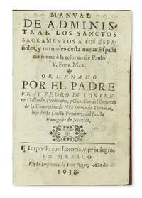 Manual de administrar los sanctos sacramentos a los Españoles y naturalesdesta Nueva España