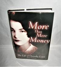 More Than Mere Money  The Life of Dorothy Lewis