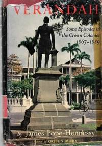 Verandah: Some Episodes in the Crown Colonies, 1867-1889 by James Pope-Hennessy - First edition - 1964 - from The Penang Bookshelf (SKU: ML2395)