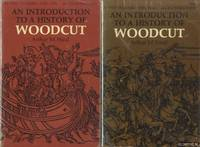 An Introduction to a History of Woodcut With a Detailed Survey of Work Done in the Fifteenth...