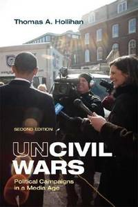 Uncivil Wars : Political Campaigns in a Media Age by Thomas A. Hollihan - Paperback - 2008 - from ThriftBooks (SKU: G0312478836I3N00)