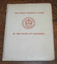 """A Brief Historical Note on the Great Barmote Courts, Wirksworth, Derbyshire, In the Duchy of Lancaster with an account of the ceremony commemorating the centenary of 1852 """"Derbyshire Mining Customs & Mineral Courts Act"""