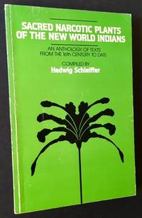 Sacred Narcotic Plants of the New World Indians: An Anthology of Texts from the 16th Century to Date
