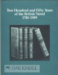 TWO HUNDRED AND FIFTY YEARS OF THE BRITISH NOVEL, 1740-1989. AN EXHIBITION