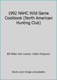 1992 NAHC Wild Game Cookbook (North American Hunting Club)