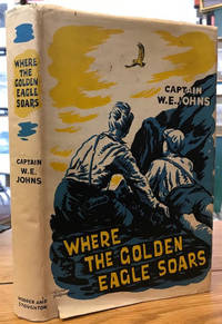 Were the Golden Eagle Soars : A Story for Lovers of Nature about Wild Life  in the Highlands of Scotland