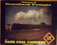 VOLUME 2: CAMELBACK TWILIGHT: THE HARD COAL CARRIERS