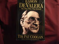 Eamon de Valera. The Man Who was Ireland