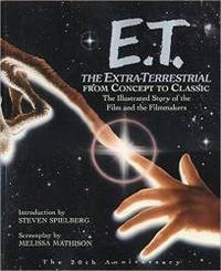 E.T.: The Extra-Terrestrial From Concept to Classic: The Illustrated Story of the Film and...