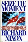Seize the Moment America\'s Challenge In a One-Superpower World