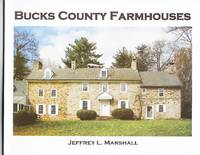 Bucks County Farmhouses: an Illustrated Guide to Traditional Southeastern  Pennsylvania's Domestic Architecture of the Eighteenth and Early  Nineteenth Century