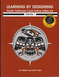 Learning by Designing: Pacific Northwest Coast Native Indian Art, Volume 1