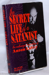 image of The Secret Life of a Satanist: the authorized biography of Anton LaVey compleat with bibliography, glossary, & texts by Anton Szandor LaVey