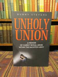 Unholy Union: A Memoir of Clergy Sexual Abuse Within the Salvation Army