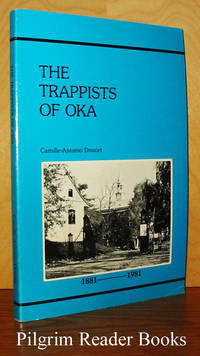 The Trappists of Oka: Their History from the Foundation of their  Abbey in 1881 until the Present Day. (1881-1981).