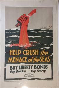 Help Crush the Menace of the Seas; Buy Liberty Bonds - Buy Quickly - Buy Freely