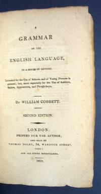 A GRAMMAR Of The ENGLISH LANGUAGE In a Series of Letters.; Intended for the Use of Schools and of Young Persons in general;  but, more Especially for the Use of Soldiers, Sailors, Apprentices, and Plough-boys by  William [1762 - 1835] Cobbett - Hardcover - 2nd edition (Pearl 96) - 1819 - from Tavistock Books, ABAA and Biblio.com