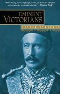Eminent Victorians: Florence Nightingale, General Gordon, Cardinal Manning, Dr. Arnold by Lytton Strachey - 2002-11-18