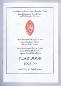 The Holy Royal Arch Knight Templar Priests. Grand College of England and Wales and its Tabernacles Overseas. Year Book 1998-99. 45th Year of Publication