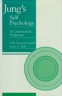 Jung's Self Psychology: A Constructivist Perspective by Young-Eisendrath, Polly; Hall, James - 1991-05-03