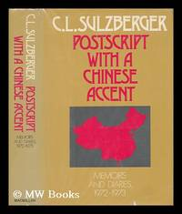 Postscript with a Chinese Accent : Memoirs and Diaries, 1972-1973 / C. L. Sulzberger