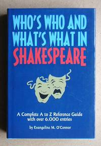 Who's Who And What's What In Shakespeare by  Evangeline M O'Connor - Hardcover - Reprint. - 1996 - from N. G. Lawrie Books. (SKU: 31900)