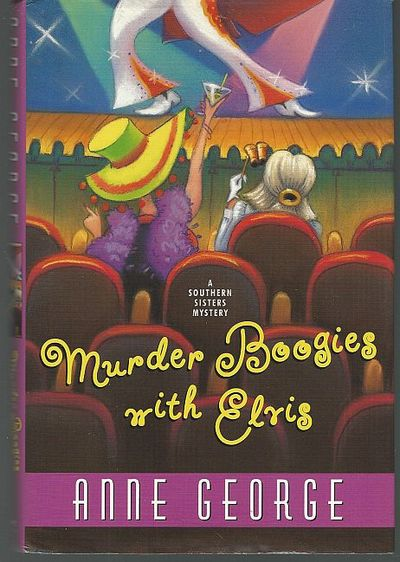 MURDER BOOGIES WITH ELVIS A Southern Sisters Mystery, George, Anne